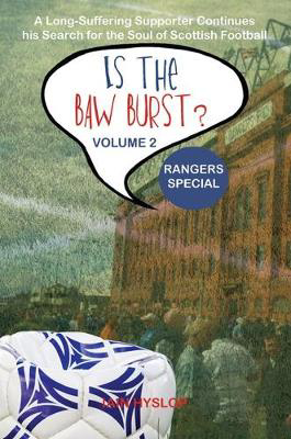 Picture of Is the Baw Burst? Rangers Special: A Long Suffering Supporter Continues his Search for the Soul of Scottish Football