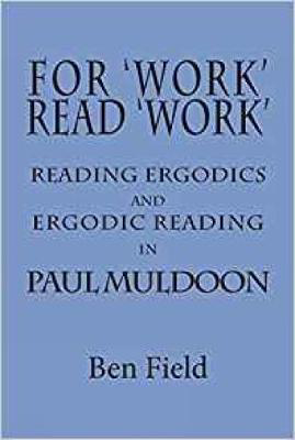 Picture of For Work Read Work: Reading Ergodics and Ergodic Reading in Paul Muldoon