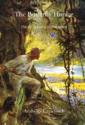 Picture of The Butterfly Hunter: The Life of Henry Walter Bates