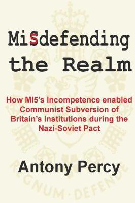 Picture of Misdefending the Realm: How MI5's incompetence enabled Communist Subversion of Britain's Institutions during the Nazi-Soviet Pact