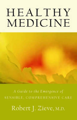 Picture of Healthy Medicine: A Guide to the Emergence of Sensible, Comprehensive Care
