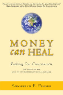 Picture of Money Can Heal: Evolving Our Consciousness.  The Story of RSF and it's Innovations in Social Finance