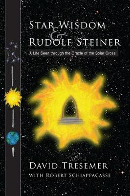 Picture of Star Wisdom and Rudolf Steiner: A Life Seen Through the Oracle of the Solar Cross