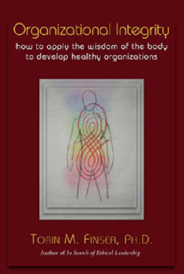 Picture of Organizational Integrity: How to Apply the Wisdom of the Body to Develop Healthy Organizations