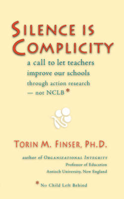 Picture of Silence is Complicity: A Call to Let Teachers Improve Our Schools Through Action Research - Not CLBB (No Child Left Behind)