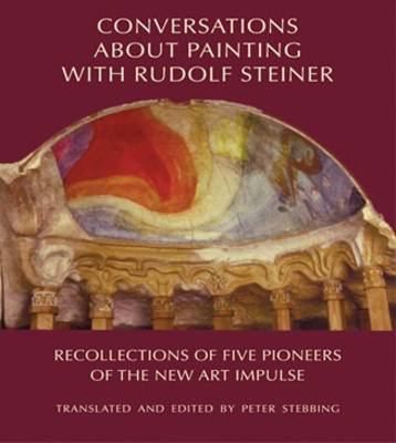 Picture of Conversations About Painting with Rudolf Steiner: Recollections of Five Pioneers of the New Art Impulse