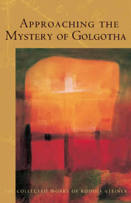 Picture of Approaching the Mystery of Golgotha: Ten Lectures Held in Various Cities in 1913-14