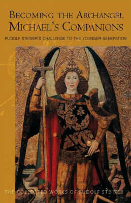Picture of Becoming the Archangel Michael's Companion: Rudolf Steiner's Challenge to the Younger Generation
