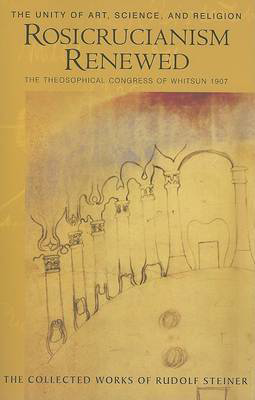 Picture of Rosicrucianism Renewed: The Unity of Art, Science and Religion.  The Theosophical Congress of Whitsun 1907