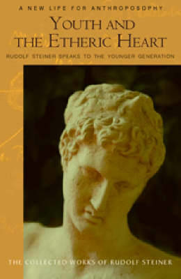 Picture of Youth and the Etheric Heart: Rudolf Steiner Speaks to the Younger Generation