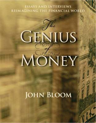 Picture of Genius of Money: Essays and Interviews Reimagining the Financial World