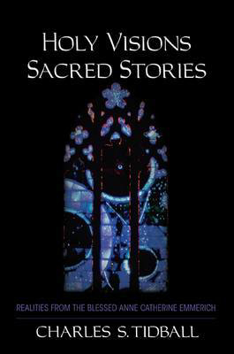 Picture of Holy Visions, Sacred Stories: Realities from the Blessed Anne Catherine Emmerich