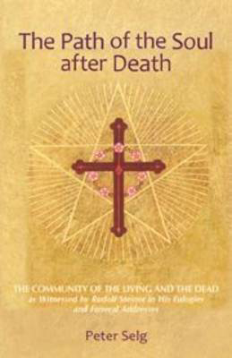 Picture of The Path of the Soul After Death: The Community of the Living and the Dead as Witnessed by Rudolf Steiner in His Eulogies and Farewell Addresses
