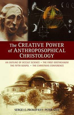 Picture of The Creative Power of Anthroposophical Christology: An Outline of Occult Science the First Goetheanum the Fifth Gospel the Christmas Conference