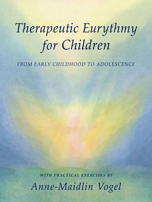 Picture of Therapeutic Eurythmy for Children: From Early Childhood to Adolescence with Practical Exercises