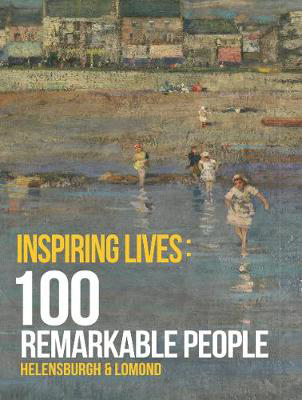 Picture of Inspiring Lives - 100 Remarkable People: Helensburgh and Lomond
