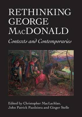 Picture of Rethinking George MacDonald: Contexts and Contemporaries