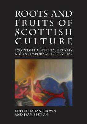 Picture of Roots and Fruits of Scottish Culture: Scottish Identities, History and Contemporary Literature