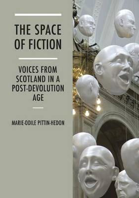 Picture of The Space of Fiction: Voices from Scotland in a Post-Devolution Age