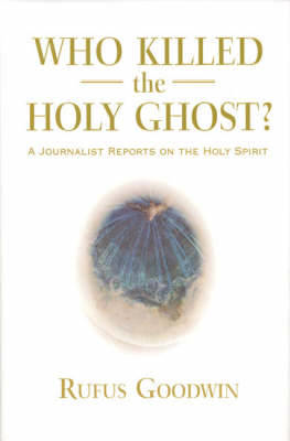 Picture of Who Killed the Holy Ghost?: A Journalist Reports on the Holy Spirit