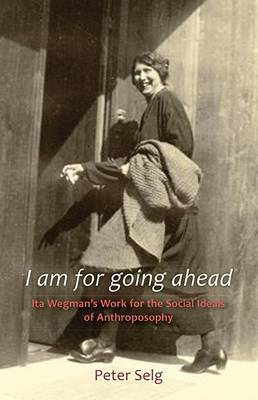 Picture of I am for Going Ahead: Ita Wegman's Work for the Social Ideals of Anthroposophy