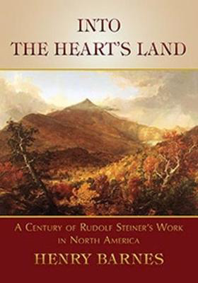 Picture of Into the Heart's Land: A Century of Rudolf Steiner's Work in North America