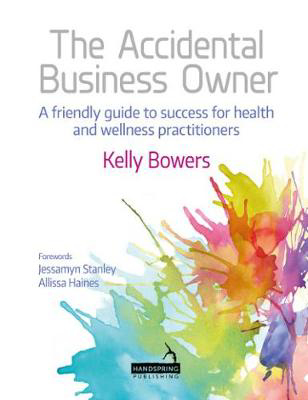 Picture of The Accidental Business Owner - a friendly guide to success for health and wellness practitioners