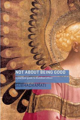Picture of Not About Being Good: A Practical Guide to Buddhist Ethics