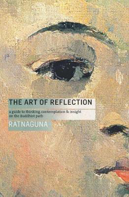 Picture of The Art of Reflection: A Guide to Thinking, Contemplation and Insight on the Buddhist Path