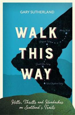 Picture of Walk This Way: Hills, Thrills and Headaches on Scotland's Trails