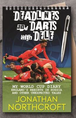 Picture of Deadlines and Darts with Dele: My World Cup Diary: England's Rebirth in Russia and other Unexpected Tales