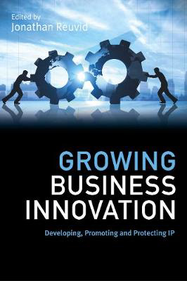 Picture of Growing Business Innovation: Developing, Promoting and Protecting IP