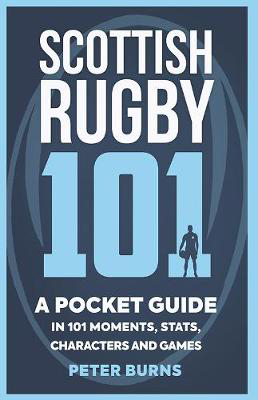 Picture of Scottish Rugby 101: A Pocket Guide in 101 Moments, Stats, Characters and Games