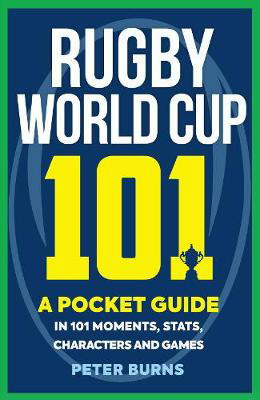 Picture of Rugby World Cup 101: A Pocket Guide in 101 Moments, Stats, Characters and Games