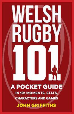 Picture of Welsh Rugby 101: A Pocket Guide in 101 Moments, Stats, Characters and Games