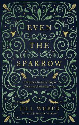 Picture of Even the Sparrow: A Pilgrim's Guide to Prayer, Trust and Following Jesus