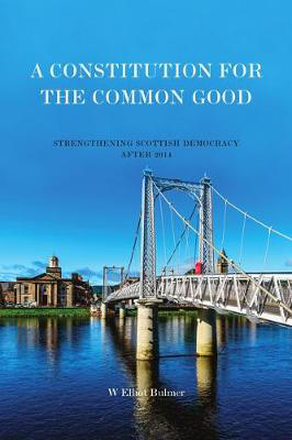 Picture of A Constitution for the Common Good: Strengthening Scottish Democracy After 2014