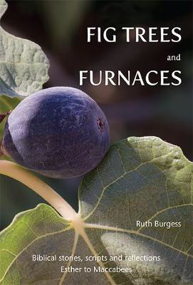 Picture of Fig Trees and Furnaces: Biblical stories, scripts and reflections - Esther to Maccabees