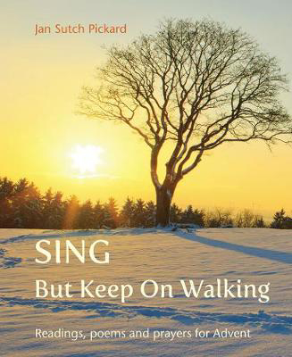 Picture of Sing But Keep On Walking: Readings, poems and prayers for Advent