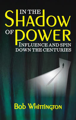 Picture of In the Shadow of Power: Influence and Spin Down the Centuries