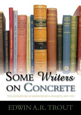 Picture of Some Writers on Concrete: The Literature of Reinforced Concrete, 1897-1935