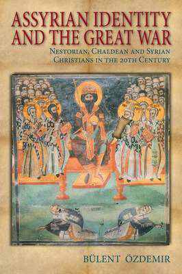 Picture of Assyrian Identity and the Great War: Nestorian, Chaldean and Syrian Christians in the 20th Century