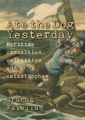 Picture of Ate the Dog Yesterday: Maritime Casualties, Calamities and Catastrophes