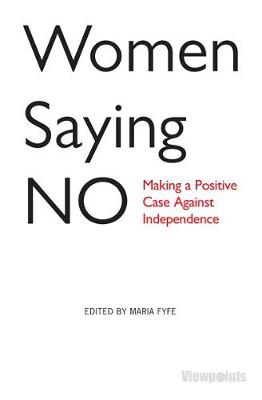 Picture of Women Saying No: Making a Positive Case Against Independence