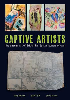 Picture of Captive Artists: the unseen art of British Far East prisoners of war