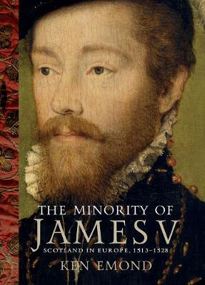 Picture of The Minority of James V: Scotland in Europe, 1513-1528