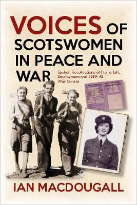 Picture of Voices of Scotswomen in Peace and War: Spoken Recollections of Home Life, Employment and 1939-45 War Service