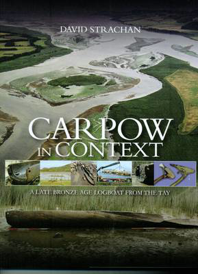 Picture of Carpow in Context: A Late Bronze Age Logboat from the Tay