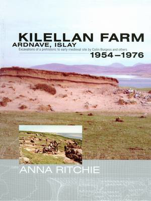 Picture of Kilellan Farm, Ardnave, Islay: Excavations of a Prehistoric to Early Medieval Site by Colin Burgess and Others,1954-76