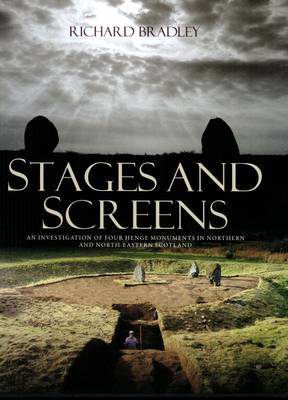 Picture of Stages and Screens: An Investigation of Four Henge Monuments in Northern and North-Eastern Scotland